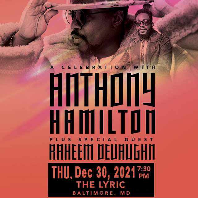 ANTHONY HAMILTON - with Special Guest: RAHEEM DEVAUGHN - at The Modell Lyric - Thursday December 30, 2021 - 7:30pm