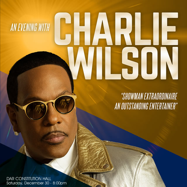 Charlie Wilson - Performing Live at DAR Constitution Hall - Saturday, December 30th, 8:00pm