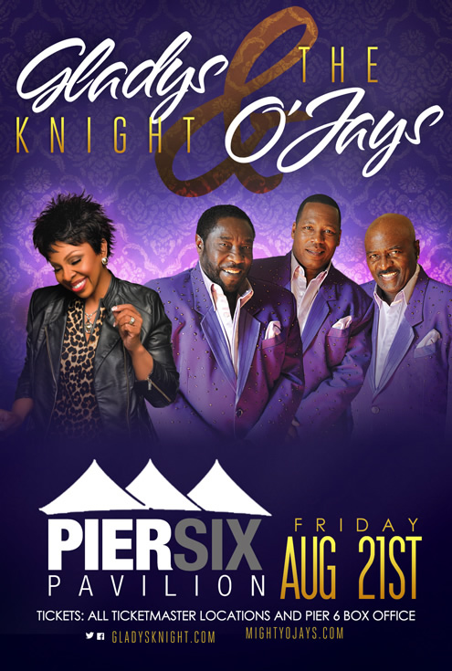 GLADYS KNIGHT and The O'JAYS - Friday August 21, 2015 8:00PM at Pier Six Pavilion, Baltimore, MD (Tickets Now On-Sale - at all Ticketmaster Outlets and the PIER 6 Box Office or charge by phone at 800-745-3000)