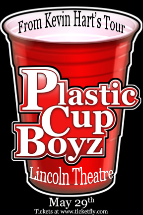 From Kevin Hart's Tour - THE PLASTIC CUP BOYZ Performing Live at The Lincoln Theatre - Washington D.C. - Sunday May 29, 2016